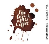 life begins after coffee phrase ... | Shutterstock .eps vector #685364746