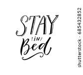 stay in bed. black lettering... | Shutterstock .eps vector #685432852