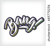 vector lettering bang . hand... | Shutterstock .eps vector #685770256