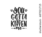 Stock vector you gotta be kitten me hand drawn dancing lettering quote isolated on the white background fun 687021715