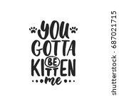 you gotta be kitten me   hand... | Shutterstock .eps vector #687021715