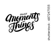 collect moments not things hand ... | Shutterstock . vector #687247555