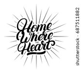 home is where the heart is hand ... | Shutterstock . vector #687511882