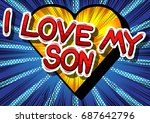 i love my son   comic book... | Shutterstock .eps vector #687642796