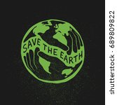 save the earth. earth day... | Shutterstock . vector #689809822