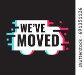 we've moved. vector...   Shutterstock .eps vector #691351126