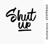 shut up. ink hand lettering.... | Shutterstock .eps vector #693998365
