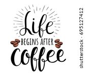 life begins after coffee.... | Shutterstock .eps vector #695127412