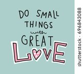 do small things with great love ... | Shutterstock .eps vector #696843088