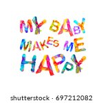 my baby makes me happy.... | Shutterstock .eps vector #697212082