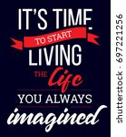 time to living the life you... | Shutterstock .eps vector #697221256