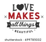 love makes all things beautiful. | Shutterstock .eps vector #699785032