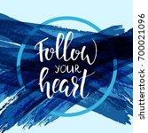 follow your heart. handwritten... | Shutterstock .eps vector #700021096