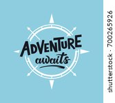 adventure awaits. lettering... | Shutterstock .eps vector #700265926
