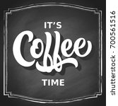 it's coffee time chalk hand... | Shutterstock .eps vector #700561516