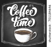 it's coffee time chalk hand... | Shutterstock .eps vector #701184646