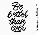 be better than ever quote. ink... | Shutterstock .eps vector #702004102
