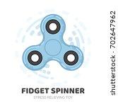 fidget spinner. stress... | Shutterstock .eps vector #702647962