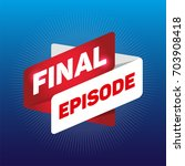 finale episode red blue circle ... | Shutterstock .eps vector #703908418