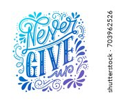 never give up. hand lettered... | Shutterstock .eps vector #703962526