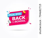 back to school special offer... | Shutterstock .eps vector #704682715
