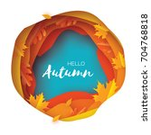 autumn paper cut leaves. hello... | Shutterstock .eps vector #704768818