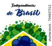 dia de independencia to brasil... | Shutterstock .eps vector #704837512