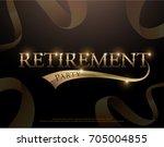 retirement party elegant logo... | Shutterstock .eps vector #705004855