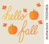 hello fall  lettering and... | Shutterstock .eps vector #705204826