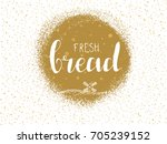 fresh bread hand lettering logo ... | Shutterstock .eps vector #705239152
