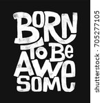 born to be awesome hand drawing ... | Shutterstock .eps vector #705277105