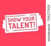 show your talent. badge  mark...   Shutterstock .eps vector #705277525