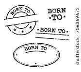 born to   vector stamps set   Shutterstock .eps vector #706369672
