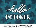 hello october. vector... | Shutterstock .eps vector #707038465