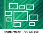 white frames on green leave... | Shutterstock . vector #708131158