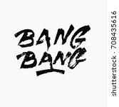 bang bang. ink hand lettering.... | Shutterstock .eps vector #708435616