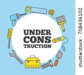 under construction tool... | Shutterstock .eps vector #708436102