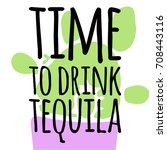 time to drink tequila. hand... | Shutterstock .eps vector #708443116