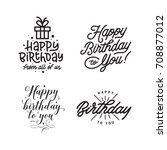 happy birthday hand lettering... | Shutterstock .eps vector #708877012