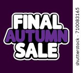 final autumn sale  isolated... | Shutterstock .eps vector #710083165