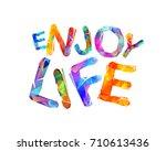 enjoy life. vector...   Shutterstock .eps vector #710613436