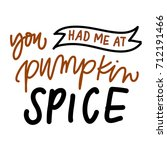 you had me at pumpkin spice | Shutterstock .eps vector #712191466