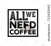 all we need is coffee   vintage ... | Shutterstock .eps vector #712433542