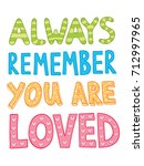 always remember you are loved... | Shutterstock .eps vector #712997965