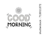 good morning   handwritten... | Shutterstock .eps vector #713011372