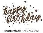happy birthday chocolate cream... | Shutterstock .eps vector #713719642