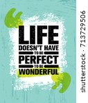 life does not have to be... | Shutterstock .eps vector #713729506