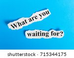 what are you waiting for text... | Shutterstock . vector #715344175