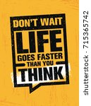 don't wait. life goes faster... | Shutterstock .eps vector #715365742