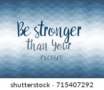 be stronger than your excuses... | Shutterstock . vector #715407292